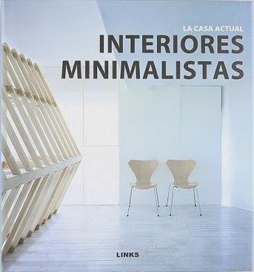 Interiores minimalistas la casa actual libros for Libros de decoracion